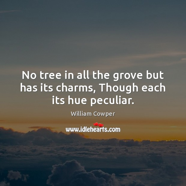 No tree in all the grove but has its charms, Though each its hue peculiar. Image