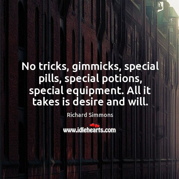 No tricks, gimmicks, special pills, special potions, special equipment. All it takes is desire and will. Image