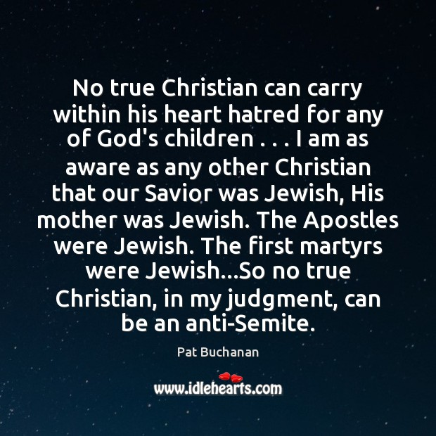 No true Christian can carry within his heart hatred for any of Image