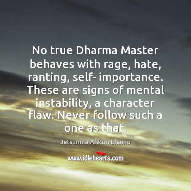 No true Dharma Master behaves with rage, hate, ranting, self- importance. These Jetsunma Ahkon Lhamo Picture Quote
