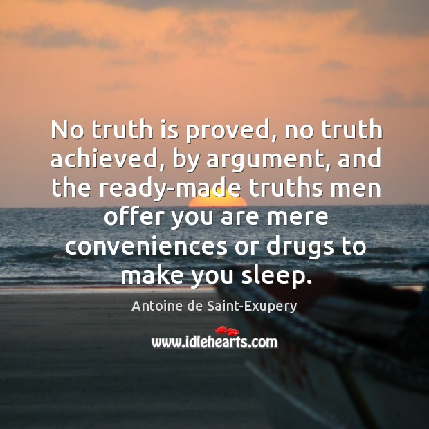No truth is proved, no truth achieved, by argument, and the ready-made Image