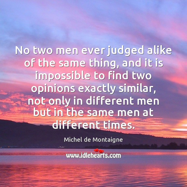 Image, No two men ever judged alike of the same thing, and it