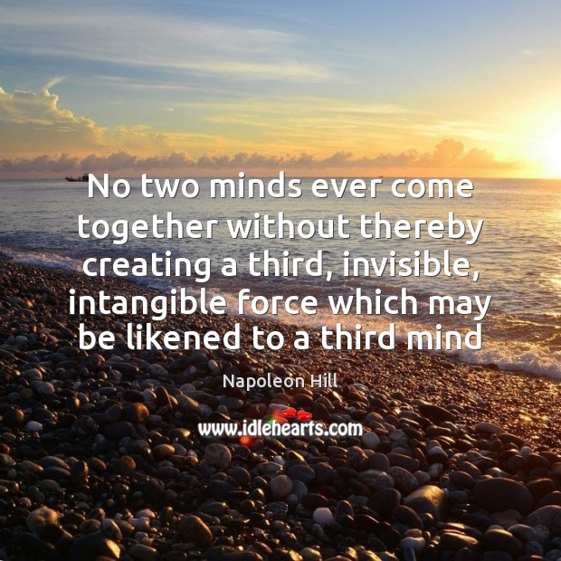 Image, No two minds ever come together without thereby creating a third, invisible,