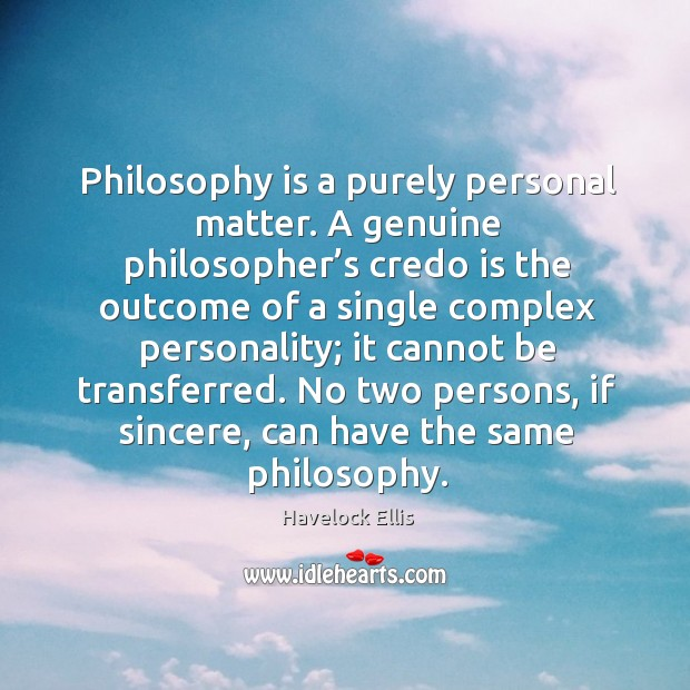No two persons, if sincere, can have the same philosophy. Image