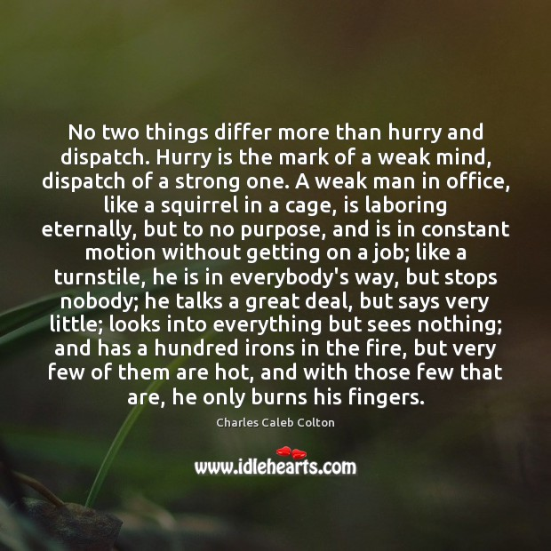 No two things differ more than hurry and dispatch. Hurry is the Hurry Quotes Image
