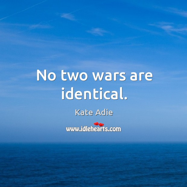 Image, No two wars are identical.