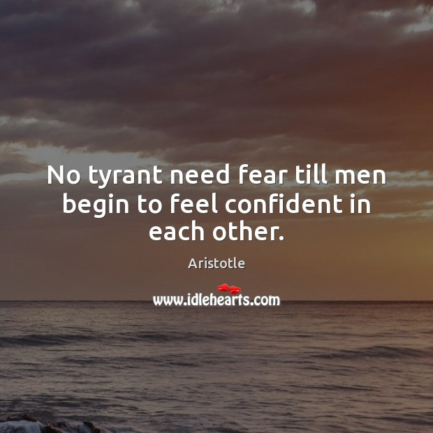 Image, No tyrant need fear till men begin to feel confident in each other.