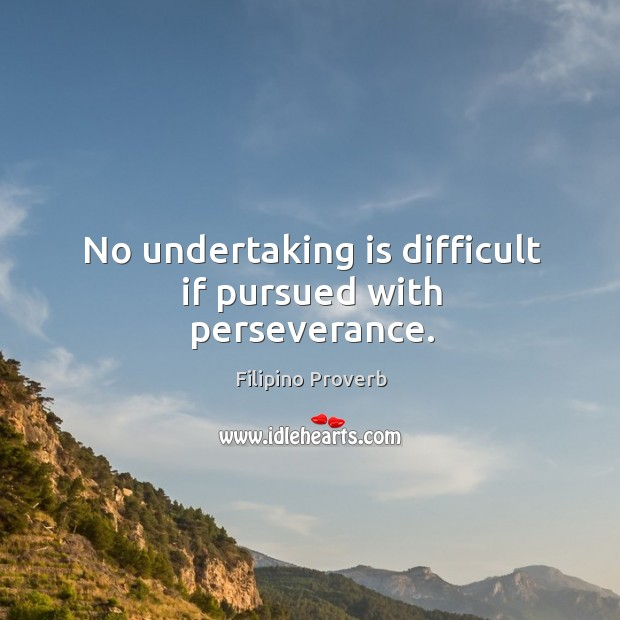 No undertaking is difficult if pursued with perseverance. Filipino Proverbs Image