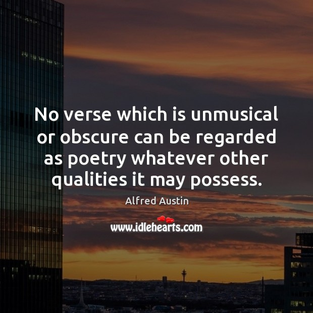 No verse which is unmusical or obscure can be regarded as poetry Image