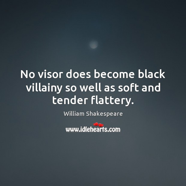 Image, No visor does become black villainy so well as soft and tender flattery.