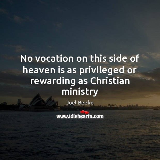 No vocation on this side of heaven is as privileged or rewarding as Christian ministry Image
