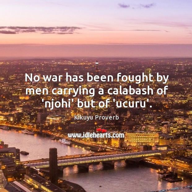 No war has been fought by men carrying a calabash of 'njohi' but of 'ucuru'. Kikuyu Proverbs Image