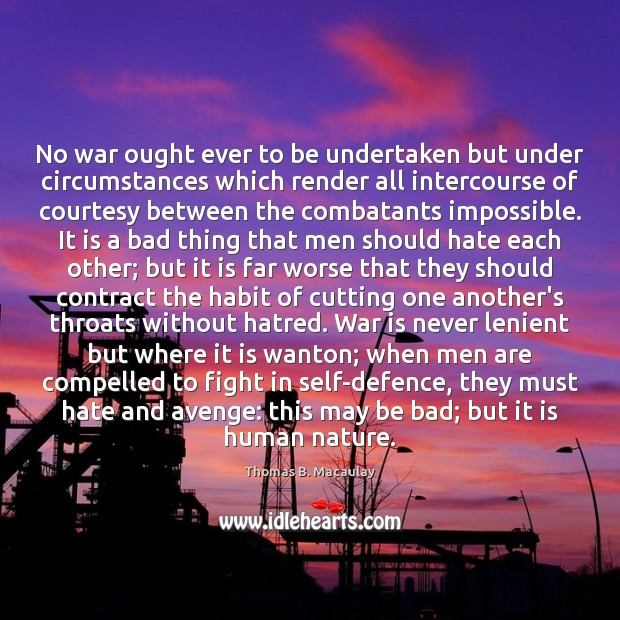 No war ought ever to be undertaken but under circumstances which render Image