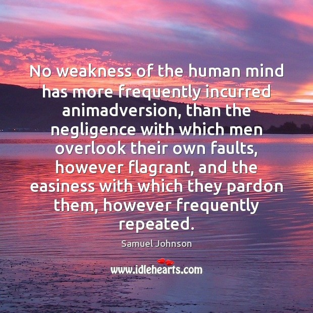 No weakness of the human mind has more frequently incurred animadversion, than Image