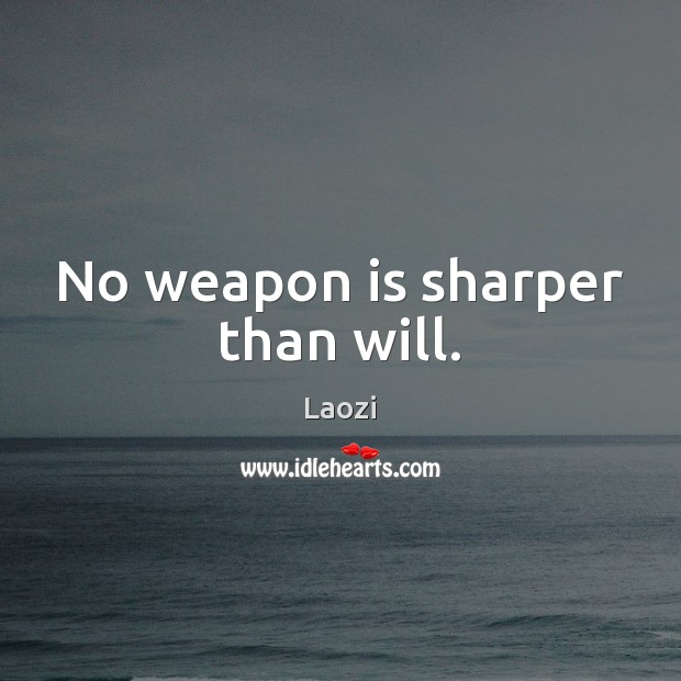 Image, No weapon is sharper than will.