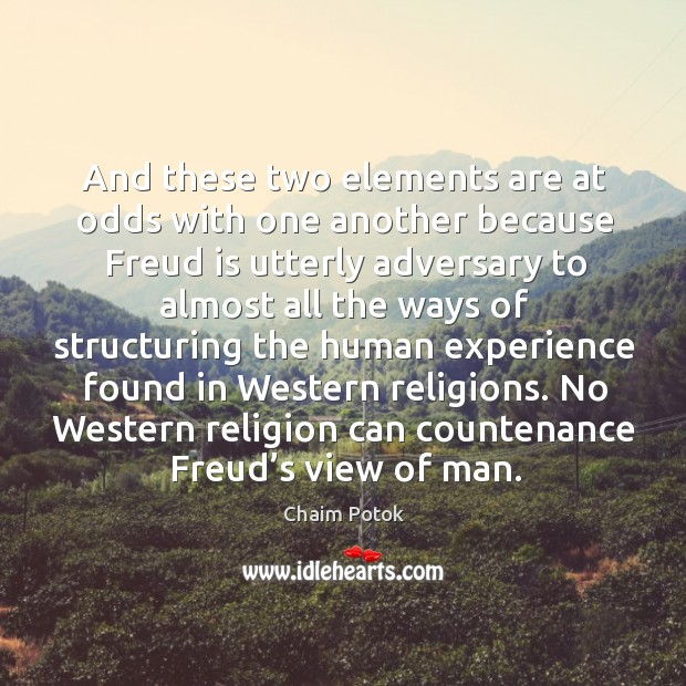 No western religion can countenance freud's view of man. Chaim Potok Picture Quote