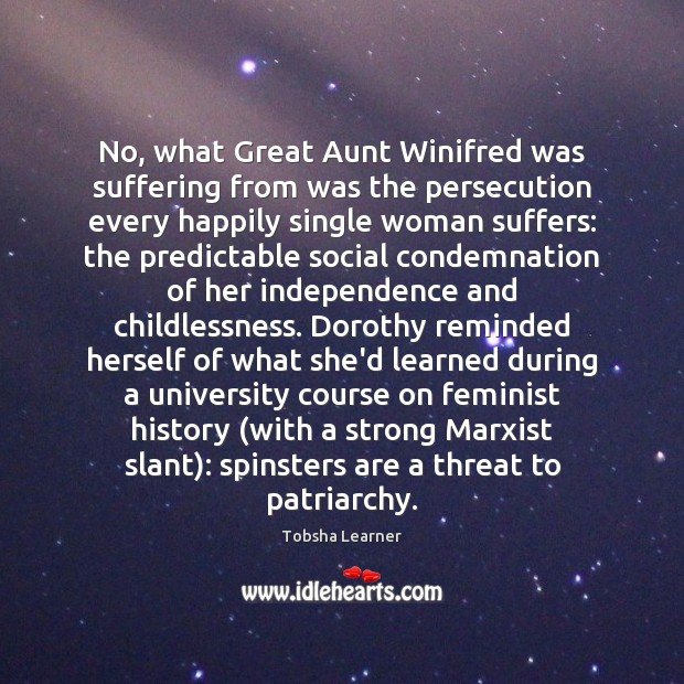 No, what Great Aunt Winifred was suffering from was the persecution every Image