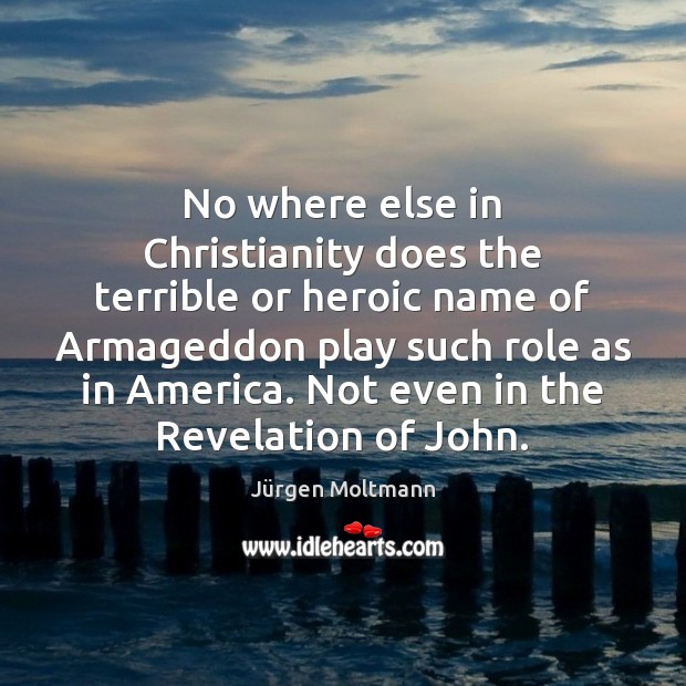 No where else in Christianity does the terrible or heroic name of Image