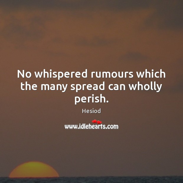Image, No whispered rumours which the many spread can wholly perish.