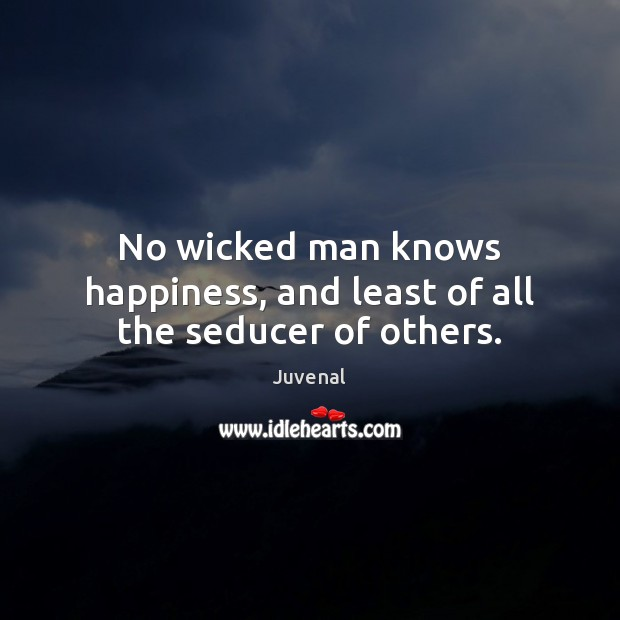 Image, No wicked man knows happiness, and least of all the seducer of others.
