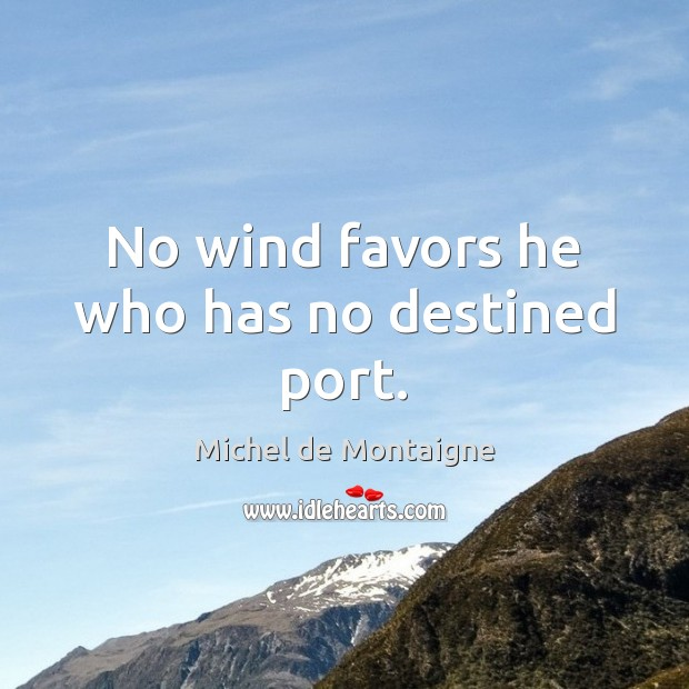 Image, No wind favors he who has no destined port.