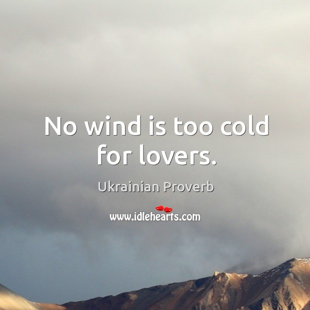 No wind is too cold for lovers. Ukrainian Proverbs Image