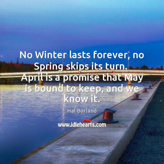 No Winter lasts forever, no Spring skips its turn.  April is a Winter Quotes Image
