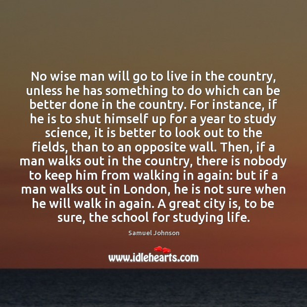 No wise man will go to live in the country, unless he Image