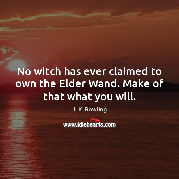 No witch has ever claimed to own the Elder Wand. Make of that what you will. Image