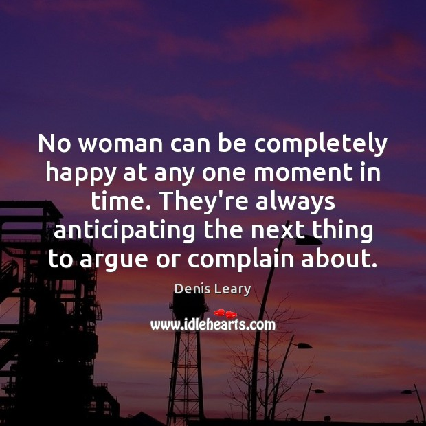 No woman can be completely happy at any one moment in time. Image