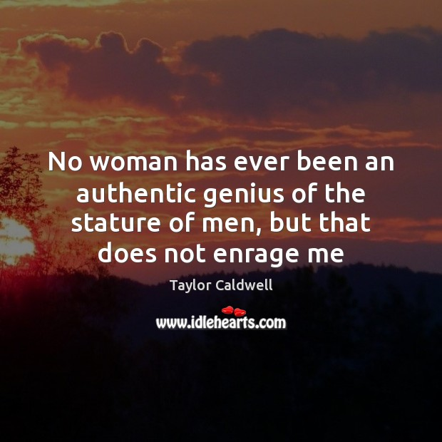No woman has ever been an authentic genius of the stature of Taylor Caldwell Picture Quote