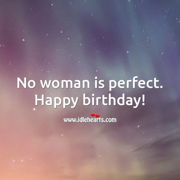No woman is perfect. Happy birthday! Birthday Messages for Wife Image