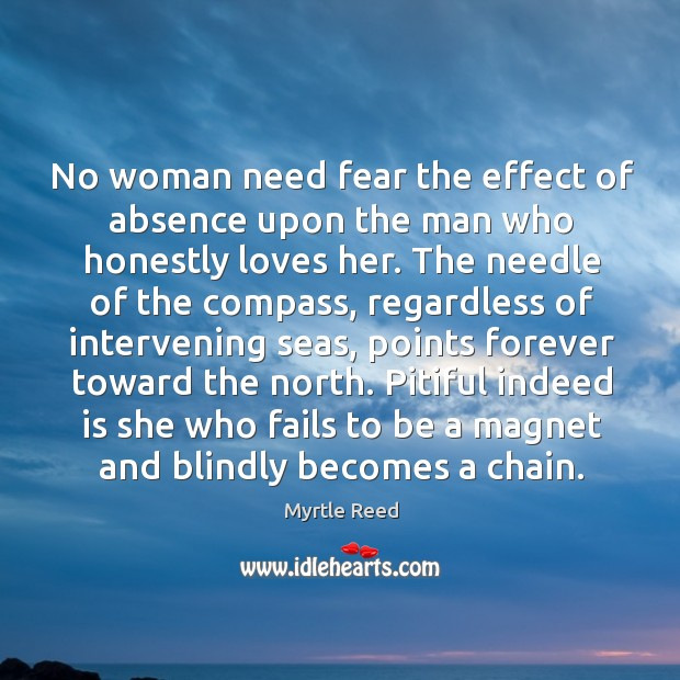 No woman need fear the effect of absence upon the man who Image
