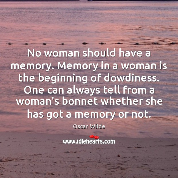 Image, No woman should have a memory. Memory in a woman is the
