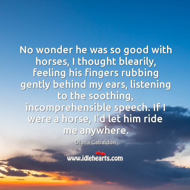No wonder he was so good with horses, I thought blearily, feeling Image