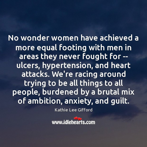 No wonder women have achieved a more equal footing with men in Kathie Lee Gifford Picture Quote
