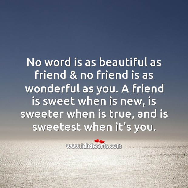 Image, No word is as beautiful as friend, and no friend is as wonderful as you.