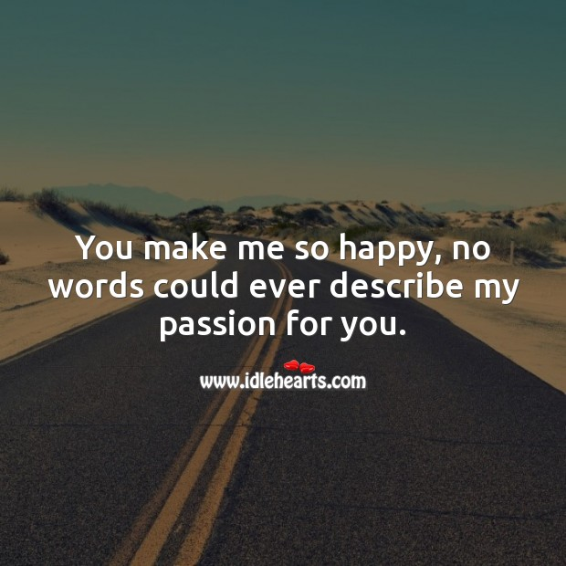 No words could ever describe my passion for you. Happiness Quotes Image
