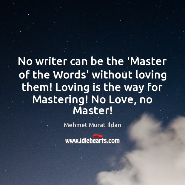 No writer can be the 'Master of the Words' without loving them! Image