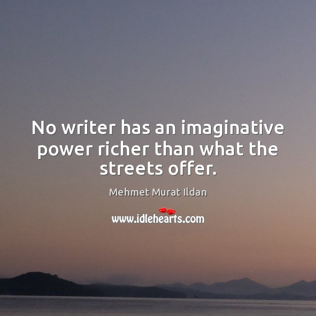 Image, No writer has an imaginative power richer than what the streets offer.
