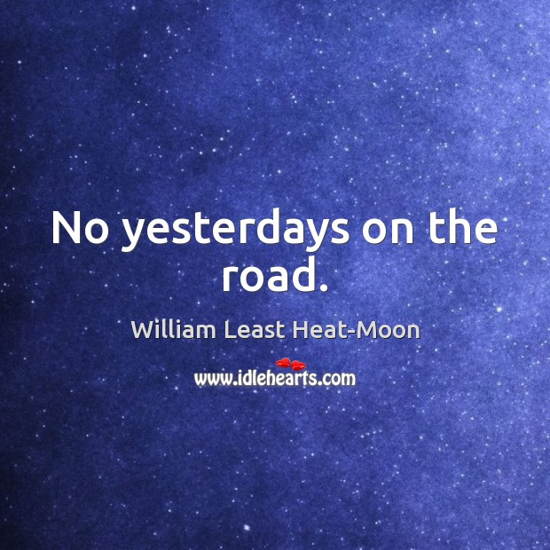 No yesterdays on the road. Image