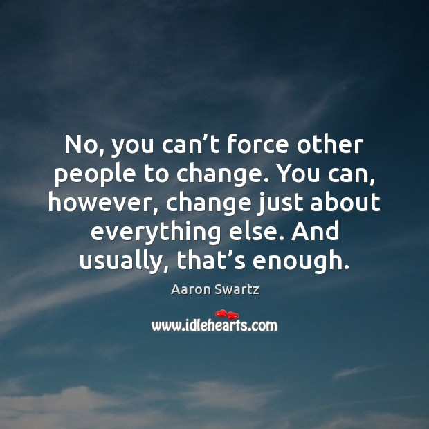 Image, No, you can't force other people to change. You can, however,