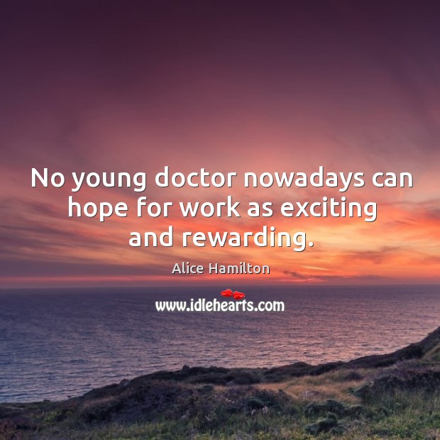 No young doctor nowadays can hope for work as exciting and rewarding. Image