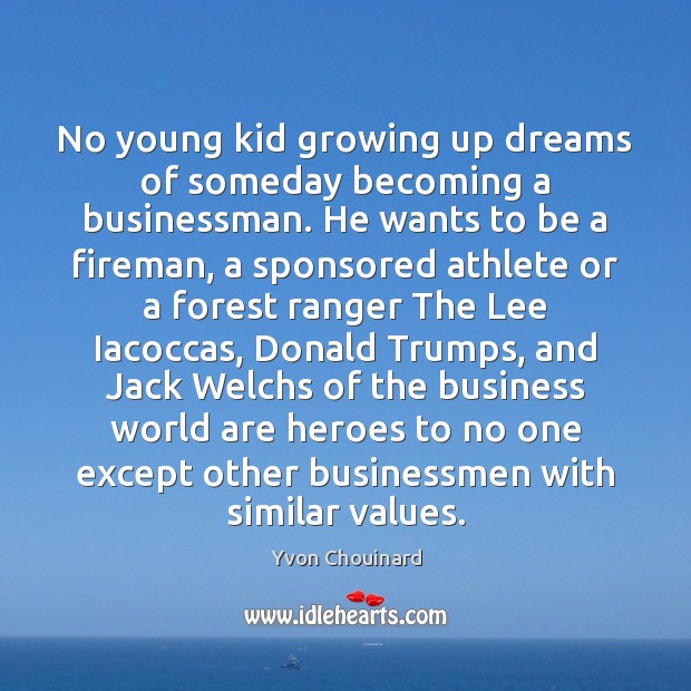 No young kid growing up dreams of someday becoming a businessman. He Image