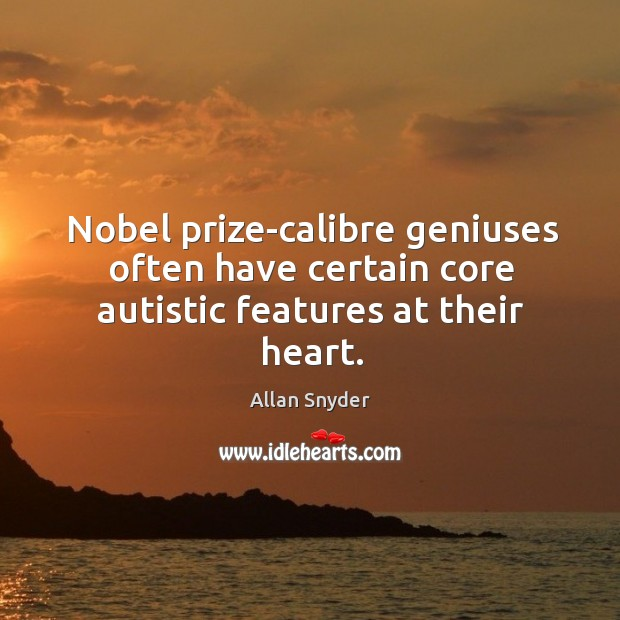 Image, Nobel prize-calibre geniuses often have certain core autistic features at their heart.