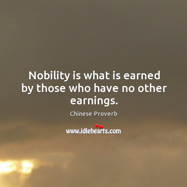 Image, Nobility is what is earned by those who have no other earnings.