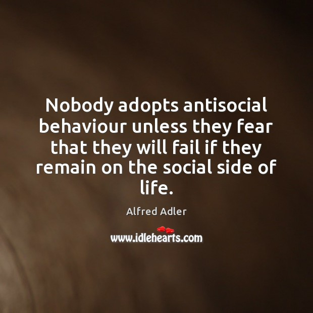 Image, Nobody adopts antisocial behaviour unless they fear that they will fail if
