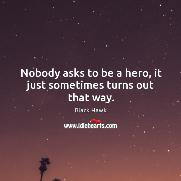 Image, Nobody asks to be a hero, it just sometimes turns out that way.