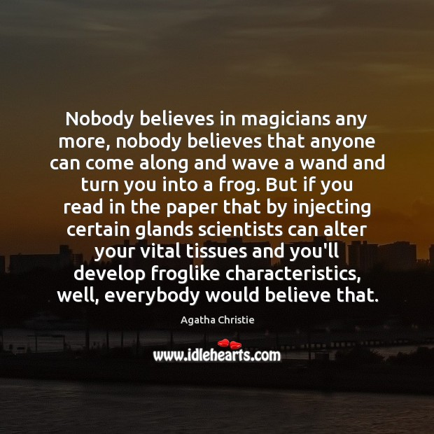 Nobody believes in magicians any more, nobody believes that anyone can come Agatha Christie Picture Quote