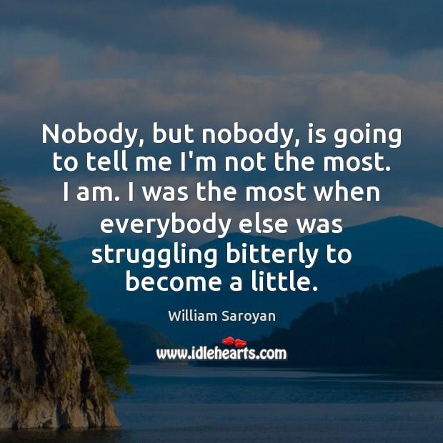 Nobody, but nobody, is going to tell me I'm not the most. Struggle Quotes Image